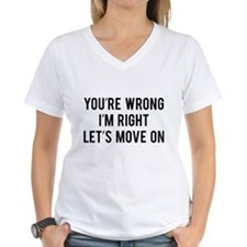 You're Wrong. I'm Rright. Let's Move On. Shirt