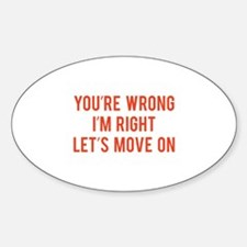 You're Wrong. I'm Rright. Let's Move On. Decal