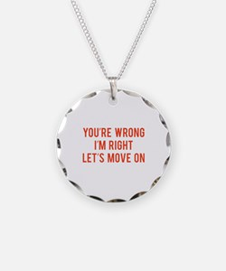 You're Wrong. I'm Rright. Let's Move On. Necklace