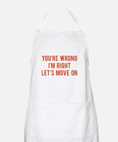 You're Wrong. I'm Rright. Let's Move On. Apron