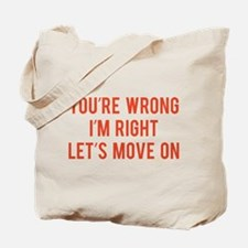 You're Wrong. I'm Rright. Let's Move On. Tote Bag