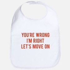 You're Wrong. I'm Rright. Let's Move On. Bib