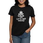keep calm and lets get weird Women's Dark T-Shirt