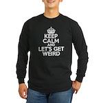 keep calm and lets get weird Long Sleeve Dark T-Sh