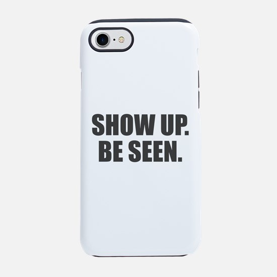 Show Up. Be Seen. iPhone 7 Tough Case