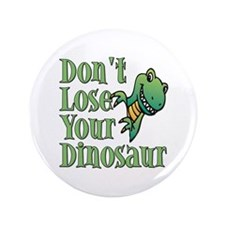 "Dont Lose Your Dinosaur 3.5"" Button"