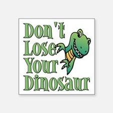 """Dont Lose Your Dinosaur Square Sticker 3"""" x 3"""""""