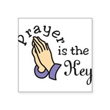 "Prayer Is The Key Square Sticker 3"" x 3"""
