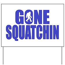 Gone Squatchin - Brute Yard Sign