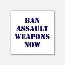 "Ban Assault Weapons Now Square Sticker 3"" x 3"""