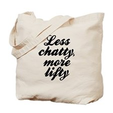 Less chatty more lifty Tote Bag