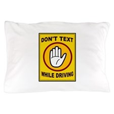 DON'T TEXT AND DRIVE Pillow Case