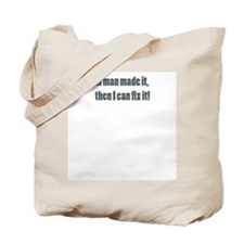 If man made it, then I can fix it! Tote Bag