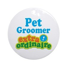 Pet Groomer Extraordinaire Ornament (Round)