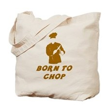 Born To Chop Tote Bag