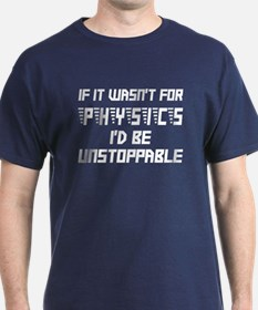 If it wasn't for physics T-Shirt