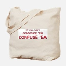 Convince or Confuse Tote Bag