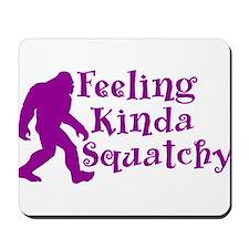 Feeling Kinda Squatchy Mousepad