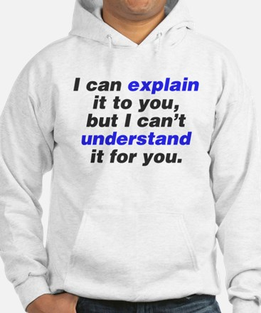 I can explain it to you Jumper Hoody