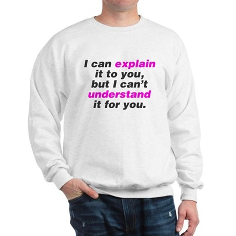 I can explain it to you Sweatshirt