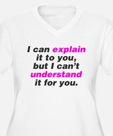 I can explain it to you T-Shirt