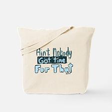 Nobody Got Time Tote Bag