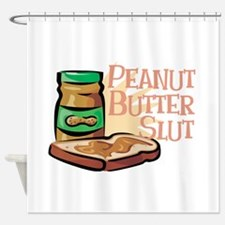 Peanut Butter Slut Shower Curtain