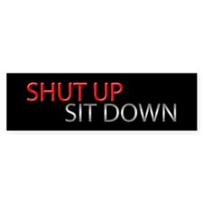 Shut Up Sit Down Bumper Car Sticker