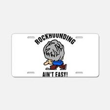 Funny Rockhounding Ain't Easy Aluminum License Pla