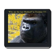 Who ate the last MutherF'in Twinkie!!!! Mousepad