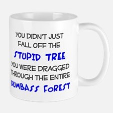 You didn't just fall of the stupid tree Mug