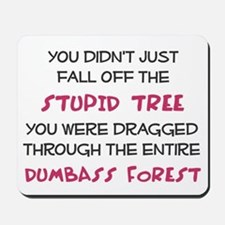 You didn't just fall of the stupid tree Mousepad