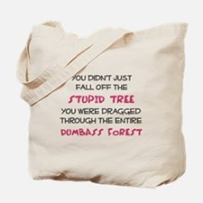 You didn't just fall of the stupid tree Tote Bag