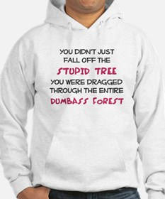 You didn't just fall of the stupid tree Hoodie