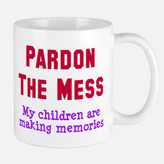 Pardon the mess Mug