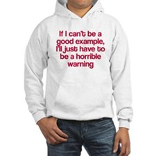 If I can't be a good example Hoodie