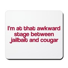 Between jailbait and cougar Mousepad