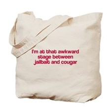 Between jailbait and cougar Tote Bag