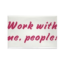 Work with me, people! Rectangle Magnet