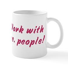 Work with me, people! Mug