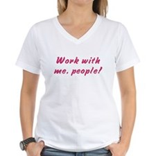 Work with me, people! Shirt