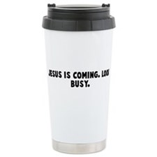 Cute Jesus is coming look busy Stainless Steel Travel Mug