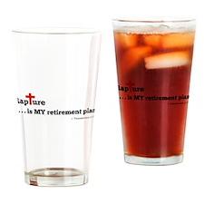Rapture is MY retirement plan Drinking Glass