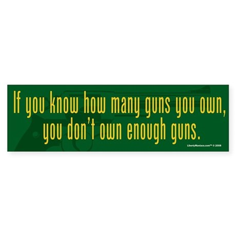 Dont Own Enough Guns Sticker (Bumper)