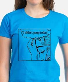 I didnt poop today (light) Tee