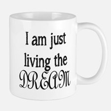 I am just living the dream Mug