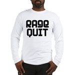 RAGE QUIT! Long Sleeve T-Shirt
