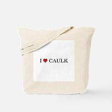I LOVE CAULK -  Tote Bag