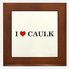 I LOVE CAULK - Framed Tile