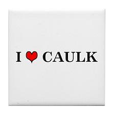 I LOVE CAULK - Tile Coaster